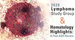 UNMC 2020 Lymphoma Study Group & Hematology Highlights: A Post ASH Review
